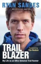 Trail Blazer - My Life as an Ultra-distance Runner ebook by