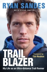 Trail Blazer - My Life as an Ultra-distance Runner ebook by Ryan Sandes,Steve Smith