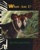 What Am I? ebook by Mary Neel Green