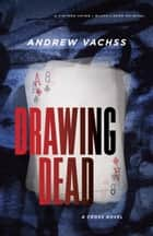 Drawing Dead - A Cross Novel ebook by Andrew Vachss
