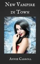 New Vampire in Town ebook by Annie Carroll