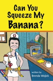 Can You Squeeze My Banana? ebook by Brenda Wojick