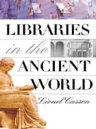 Libraries in the Ancient World ebook by Lionel Casson