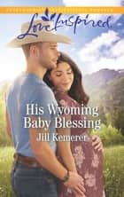 His Wyoming Baby Blessing 電子書籍 by Jill Kemerer