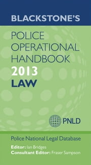 Blackstone's Police Operational Handbook 2013: Law ebook by Police National Legal Database (PNLD),Ian Bridges,Fraser Sampson