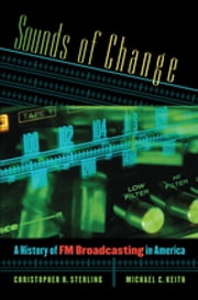 Sounds of Change - A History of FM Broadcasting in America ebook by Christopher H. Sterling,Michael C. Keith