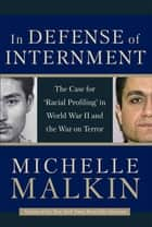In Defense of Internment - The Case for 'Racial Profiling' in World War II and the War on Terror ebook by Michelle Malkin