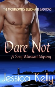 Dare Not - A Sexy Whodunit Mystery - The Montgomery Billionaire Bad Boys ebook by Jessica Kelly