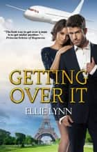 Getting Over It ebook by Ellie Lynn