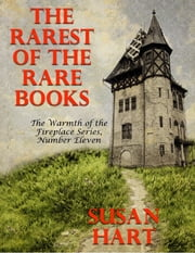 The Rarest of the Rare Books – the Warmth of the Fireplace Series, Number Eleven ebook by Susan Hart