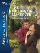 The Millionaire's Makeover ebook by Lilian Darcy