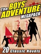 The Boys' Adventure MEGAPACK ® - 20 Classic Novels 電子書籍 by Rudyard Kipling, Jack London, Robert Louis Stevenson,...