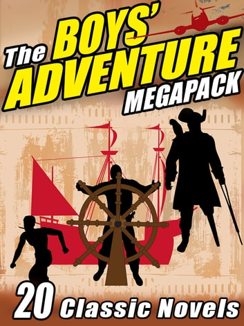 The Boys' Adventure MEGAPACK ® - 20 Classic Novels ebook by Rudyard Kipling,Jack London,Robert Louis Stevenson,Edgar Rice Burroughs,R. Sidney Bowen,Alexandre Dumas,Victor Appleton II