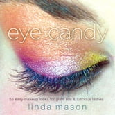 Eye Candy - 50 Easy Makeup Looks for Glam Lids and Luscious Lashes ebook by Linda Mason