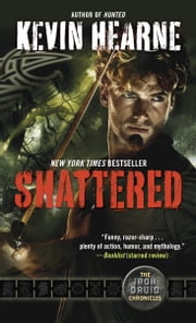 Shattered - The Iron Druid Chronicles, Book Seven ebook by Kevin Hearne