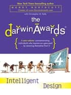 The Darwin Awards 4 - Intelligent Design ebook by Wendy Northcutt, Christopher M. Kelly