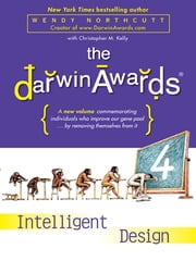 The Darwin Awards 4 - Intelligent Design ebook by Wendy Northcutt,Christopher M. Kelly