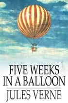 Five Weeks in a Balloon ebook by Jules Verne