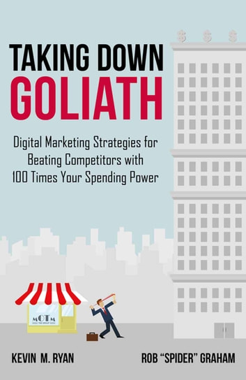 "Taking Down Goliath - Digital Marketing Strategies for Beating Competitors With 100 Times Your Spending Power ebook by Kevin Ryan,Rob ""Spider"" Graham"