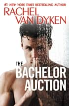 The Bachelor Auction ebook by Rachel Van Dyken