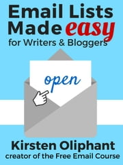 Email Lists Made Easy for Writers and Bloggers ebook by Kirsten Oliphant