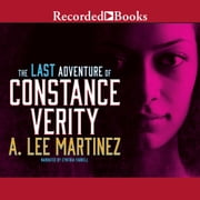 The Last Adventure of Constance Verity audiobook by A. Lee Martinez