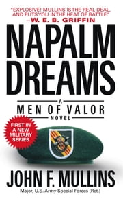 Napalm Dreams - A Men of Valor Novel ebook by John F. Mullins