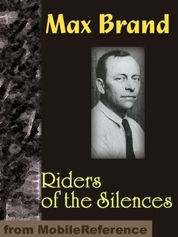 Riders Of The Silences (Mobi Classics) ebook by Max Brand