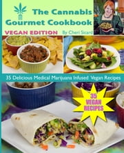 The Cannabis Gourmet Cookbook - Vegan Edition ebook by Cheri Sicard