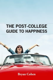 The Post-College Guide to Happiness ebook by Bryan Cohen