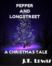 Pepper and Longstreet ~ A Christmas Tale ebook by J.T. Lewis