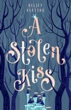 A Stolen Kiss ebook by Kelsey Keating