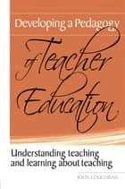 Developing a Pedagogy of Teacher Education - Understanding Teaching & Learning about Teaching ebook by John Loughran