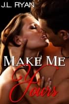 Make Me Yours ebook by J.L. Ryan