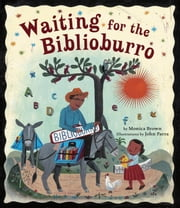 Waiting for the Biblioburro ebook by Monica Brown,John Parra