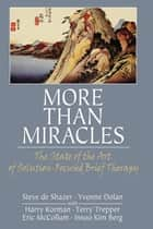 More Than Miracles: The State of the Art of Solution-Focused Brief Therapy ebook by De Shazer, Steve