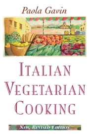 Italian Vegetarian Cooking, New, Revised ebook by Paola Gavin