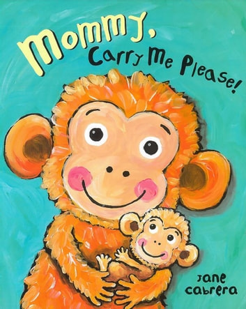Mommy, Carry Me Please! eBook by Jane Cabrera