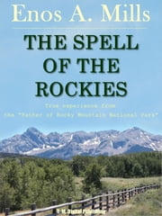 The Spell of the Rockies ebook by Enos A. Mills