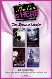 The End Is Here: Teen Romance Sampler ebook by Courtney Allison Moulton,Ellen Schreiber,Leah Clifford,Cynthia Hand