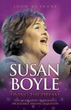 Susan Boyle - Living the Dream ebook by John McShane