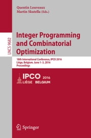 Integer Programming and Combinatorial Optimization - 18th International Conference, IPCO 2016, Liège, Belgium, June 1-3, 2016, Proceedings ebook by Quentin Louveaux,Martin Skutella