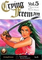 Crying Freeman Vol.5 ebook by Kazuo Koike, Ryoichi Ikegami