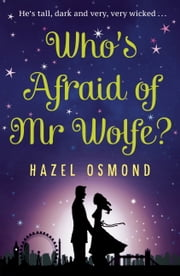 Who's Afraid of Mr Wolfe? - He's tall, dark and very, very wicked... ebook by Hazel Osmond