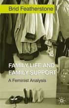 Family Life and Family Support - A Feminist Analysis ebook by Brid Featherstone