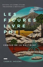 Les Figures, Livre Phi - Corpus de la Doctrine eBook by Gabriel Méxène