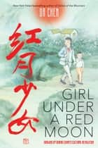 Girl Under a Red Moon: Growing Up During China's Cultural Revolution (Scholastic Focus) eBook by Da Chen