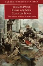 Rights of Man, Common Sense, and Other Political Writings ebook by Thomas Paine,Mark Philp