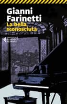 La bella sconosciuta ebook by Gianni Farinetti