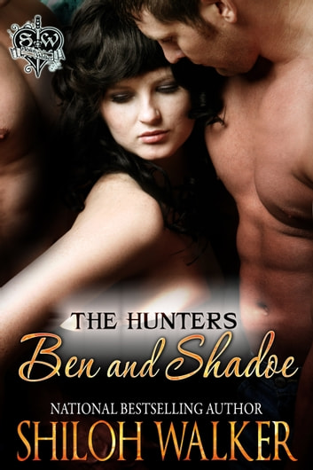 The Hunters: Ben and Shadoe ebook by Shiloh Walker